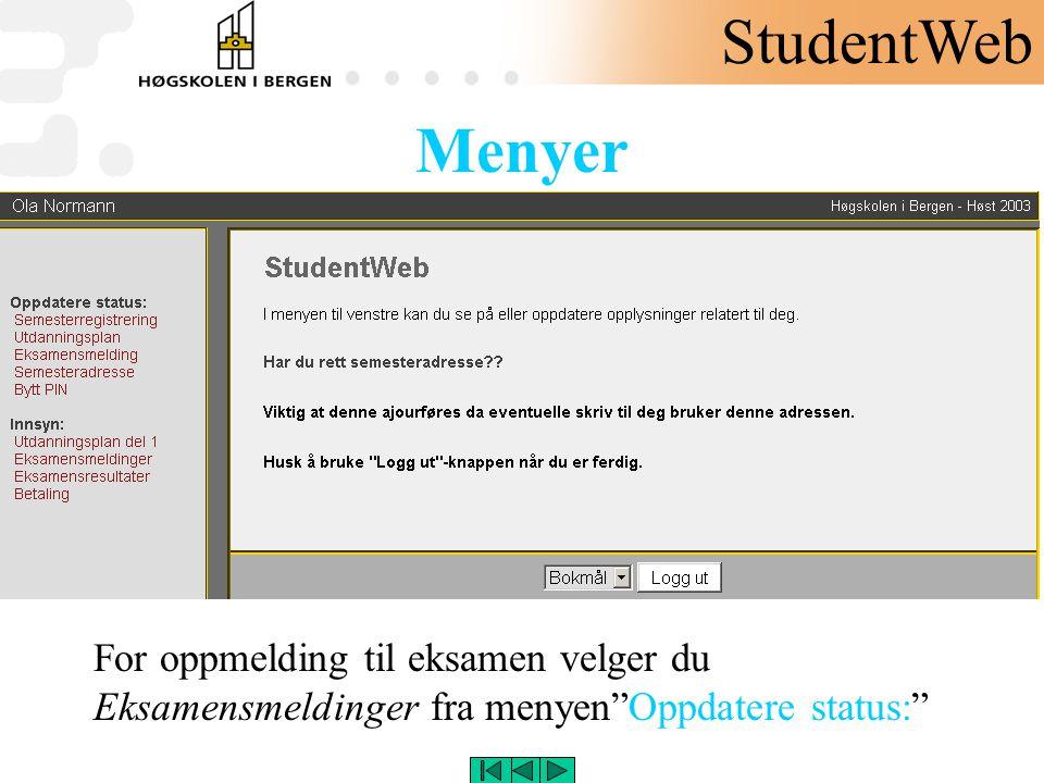 """Menyer For oppmelding til eksamen velger du Eksamensmeldinger fra menyen""""Oppdatere status:"""" StudentWeb"""