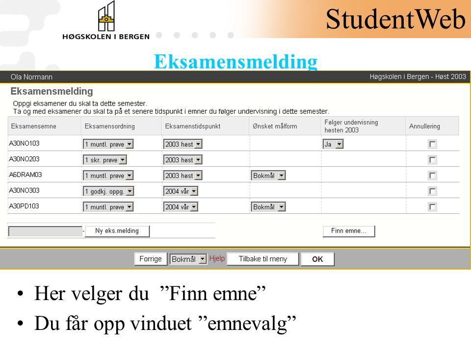"""Eksamensmelding •Her velger du """"Finn emne"""" •Du får opp vinduet """"emnevalg"""" StudentWeb"""