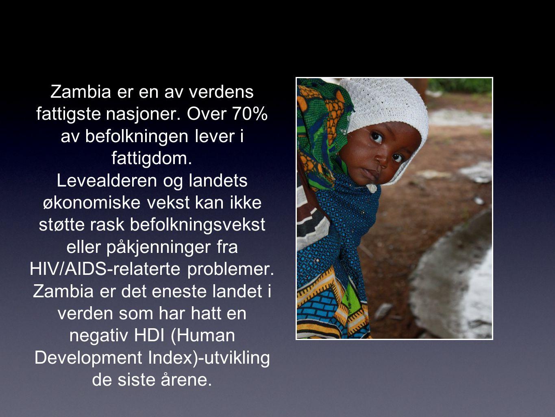 Zambia er en av verdens fattigste nasjoner. Over 70% av befolkningen lever i fattigdom.