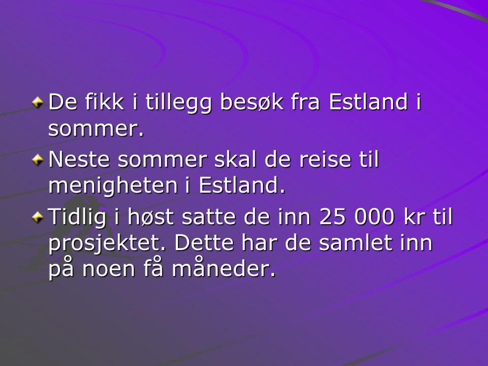 De fikk i tillegg besøk fra Estland i sommer. Neste sommer skal de reise til menigheten i Estland.