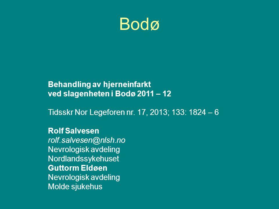 Bodø Behandling av hjerneinfarkt ved slagenheten i Bodø 2011 – 12 Tidsskr Nor Legeforen nr. 17, 2013; 133: 1824 – 6 Rolf Salvesen rolf.salvesen@nlsh.n