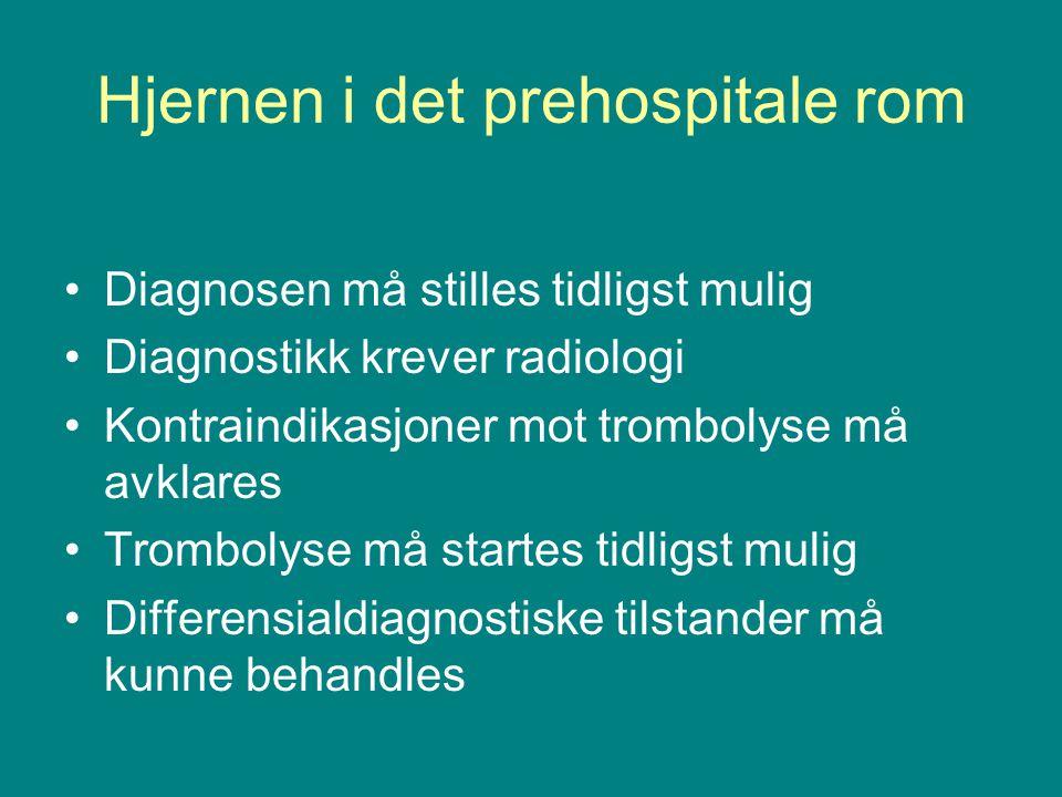 Hjernen i det prehospitale rom •Diagnosen må stilles tidligst mulig •Diagnostikk krever radiologi •Kontraindikasjoner mot trombolyse må avklares •Trom