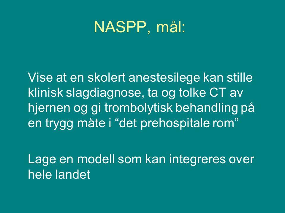 NASPP, mål: Vise at en skolert anestesilege kan stille klinisk slagdiagnose, ta og tolke CT av hjernen og gi trombolytisk behandling på en trygg måte