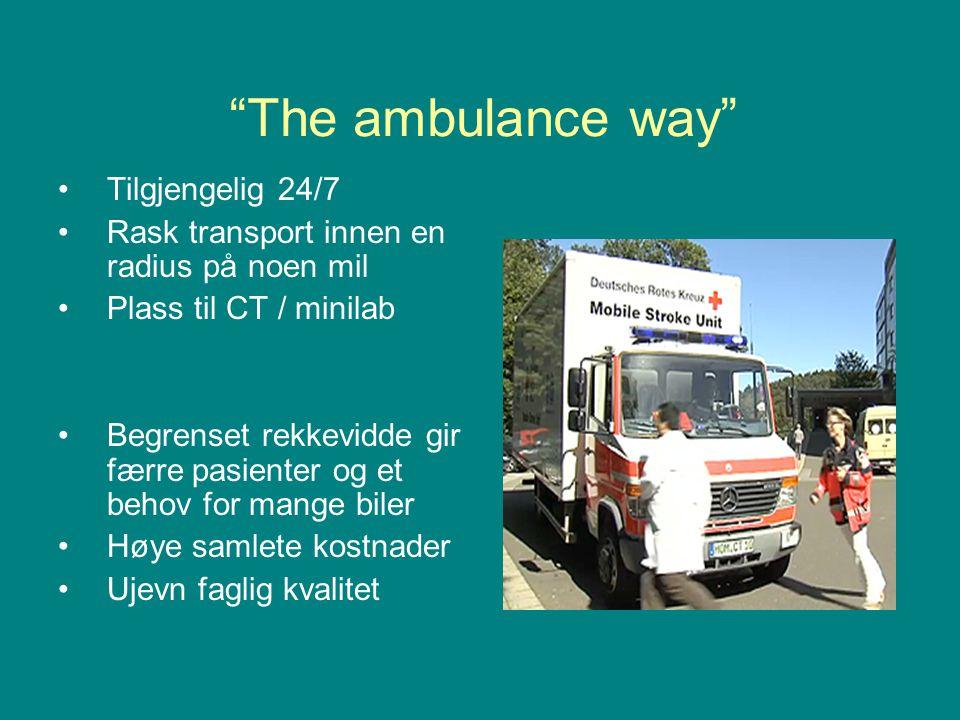 """""""The ambulance way"""" •Tilgjengelig 24/7 •Rask transport innen en radius på noen mil •Plass til CT / minilab •Begrenset rekkevidde gir færre pasienter o"""