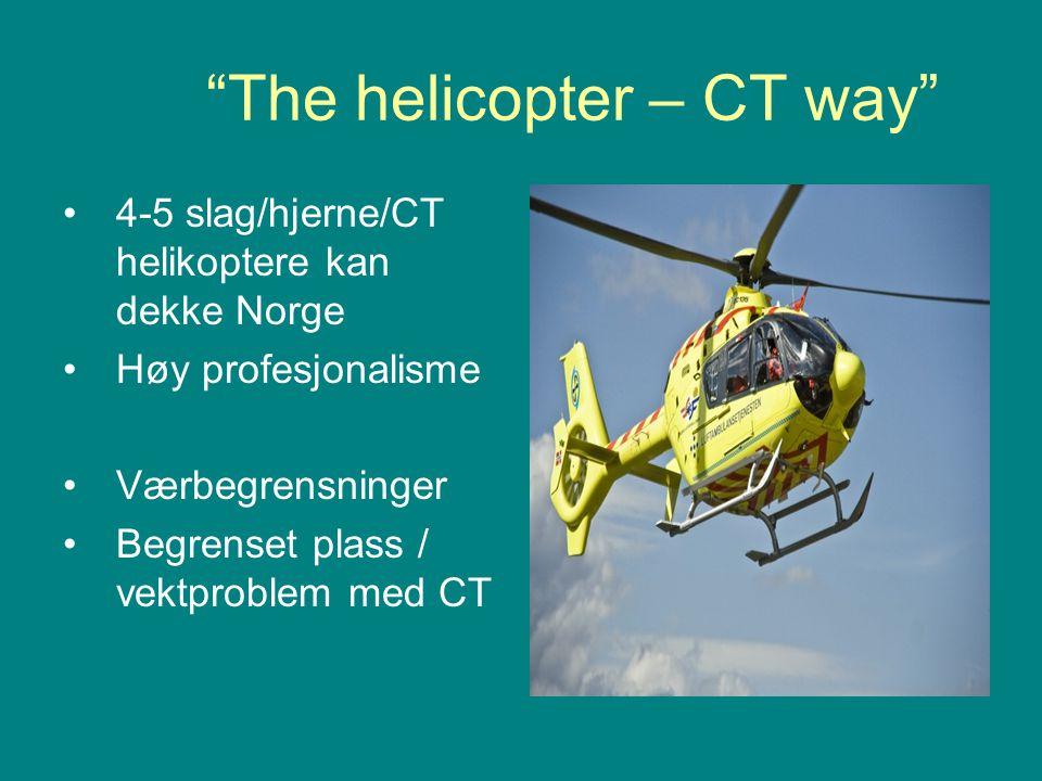 """""""The helicopter – CT way"""" •4-5 slag/hjerne/CT helikoptere kan dekke Norge •Høy profesjonalisme •Værbegrensninger •Begrenset plass / vektproblem med CT"""