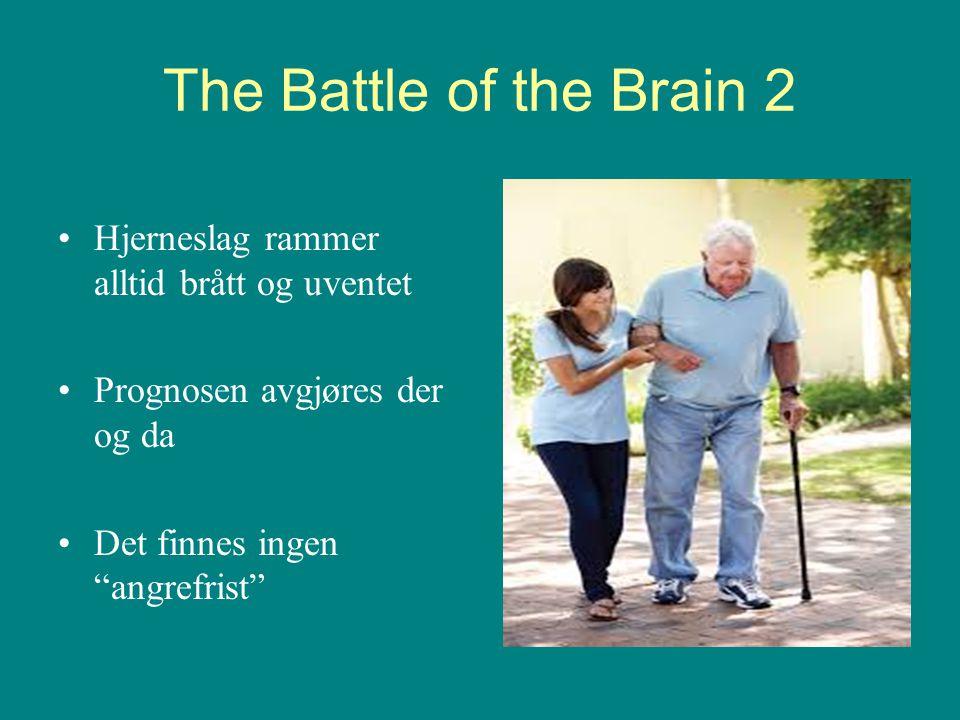 """The Battle of the Brain 2 •Hjerneslag rammer alltid brått og uventet •Prognosen avgjøres der og da •Det finnes ingen """"angrefrist"""""""