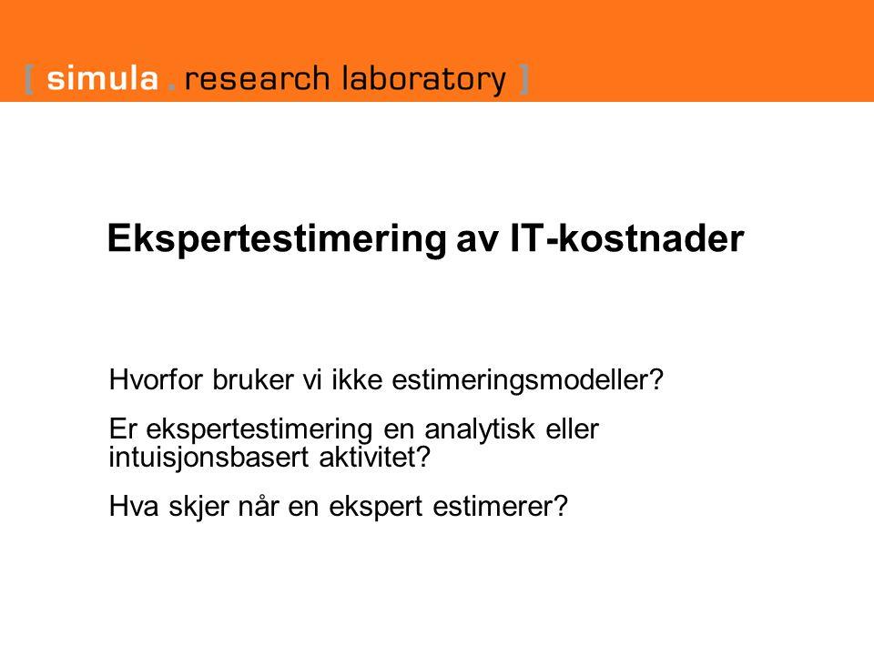 Ekspertestimering av IT-kostnader Hvorfor bruker vi ikke estimeringsmodeller? Er ekspertestimering en analytisk eller intuisjonsbasert aktivitet? Hva
