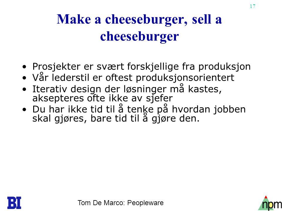 17 Make a cheeseburger, sell a cheeseburger •Prosjekter er svært forskjellige fra produksjon •Vår lederstil er oftest produksjonsorientert •Iterativ d