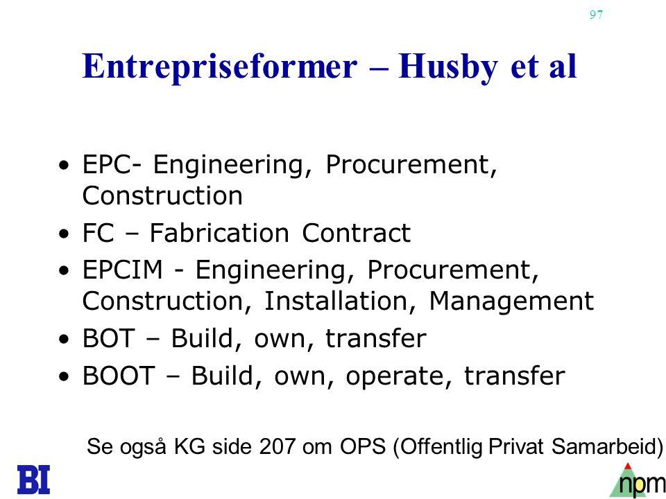 97 Entrepriseformer – Husby et al •EPC- Engineering, Procurement, Construction •FC – Fabrication Contract •EPCIM - Engineering, Procurement, Construct