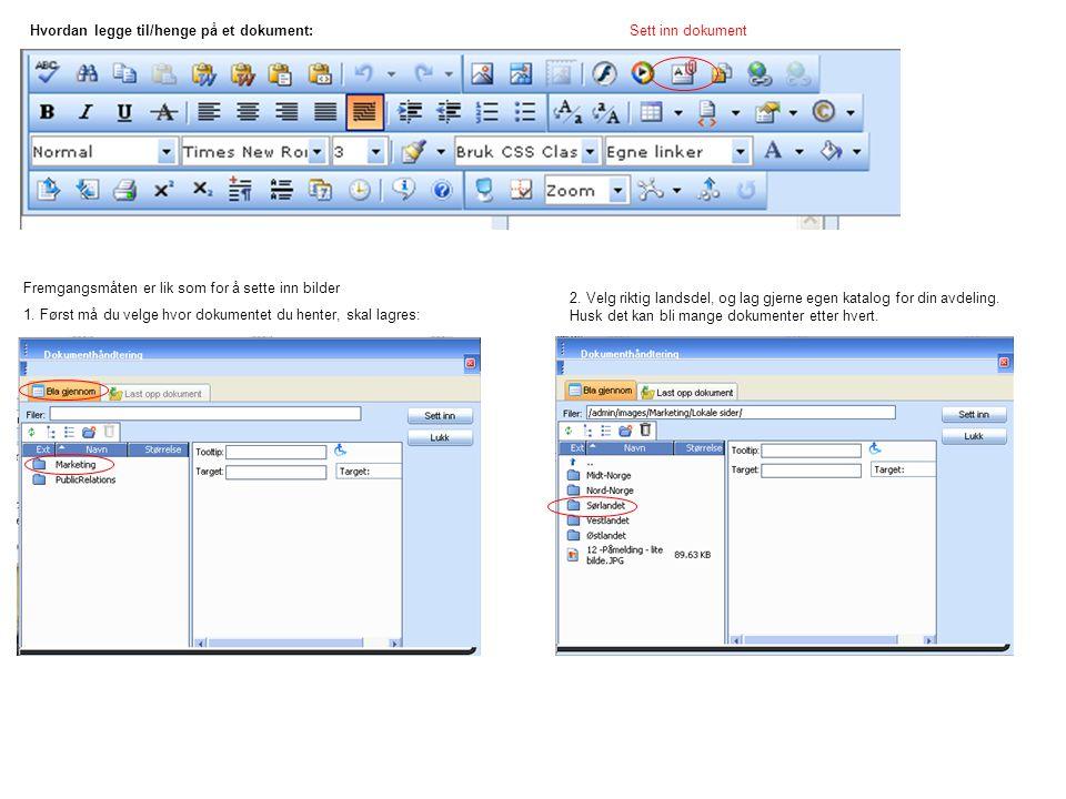 Hvordan legge til/henge på et dokument: Sett inn dokument Fremgangsmåten er lik som for å sette inn bilder 1. Først må du velge hvor dokumentet du hen