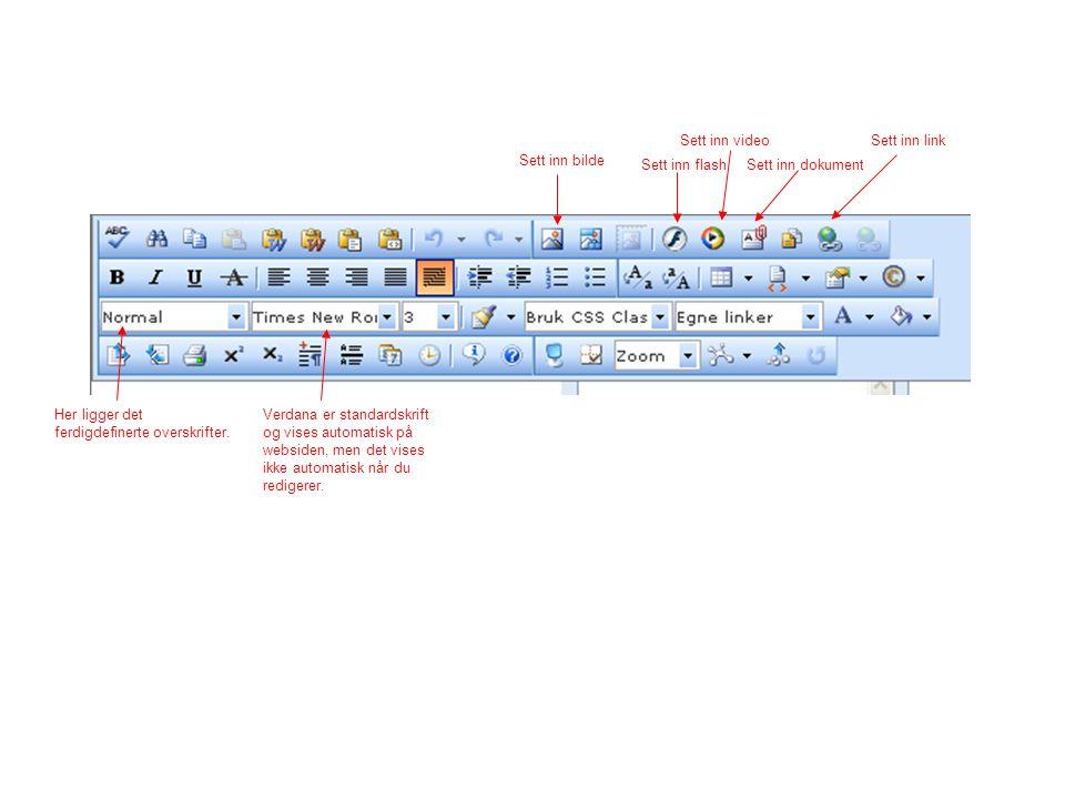 Sett inn bilde Sett inn flash Sett inn video Sett inn dokument Sett inn link Verdana er standardskrift og vises automatisk på websiden, men det vises
