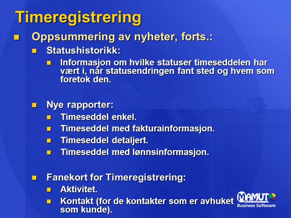 Timeregistrering  Oppsummering av nyheter, forts.:  Statushistorikk:  Informasjon om hvilke statuser timeseddelen har vært i, når statusendringen fant sted og hvem som foretok den.