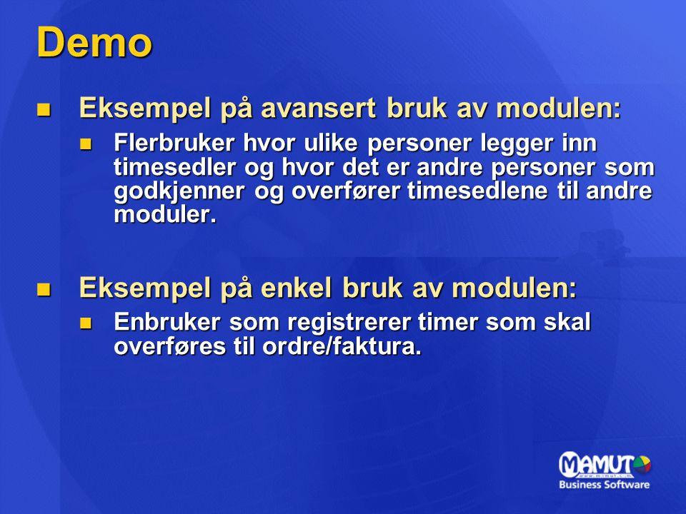 Demo  Eksempel på avansert bruk av modulen:  Flerbruker hvor ulike personer legger inn timesedler og hvor det er andre personer som godkjenner og overfører timesedlene til andre moduler.