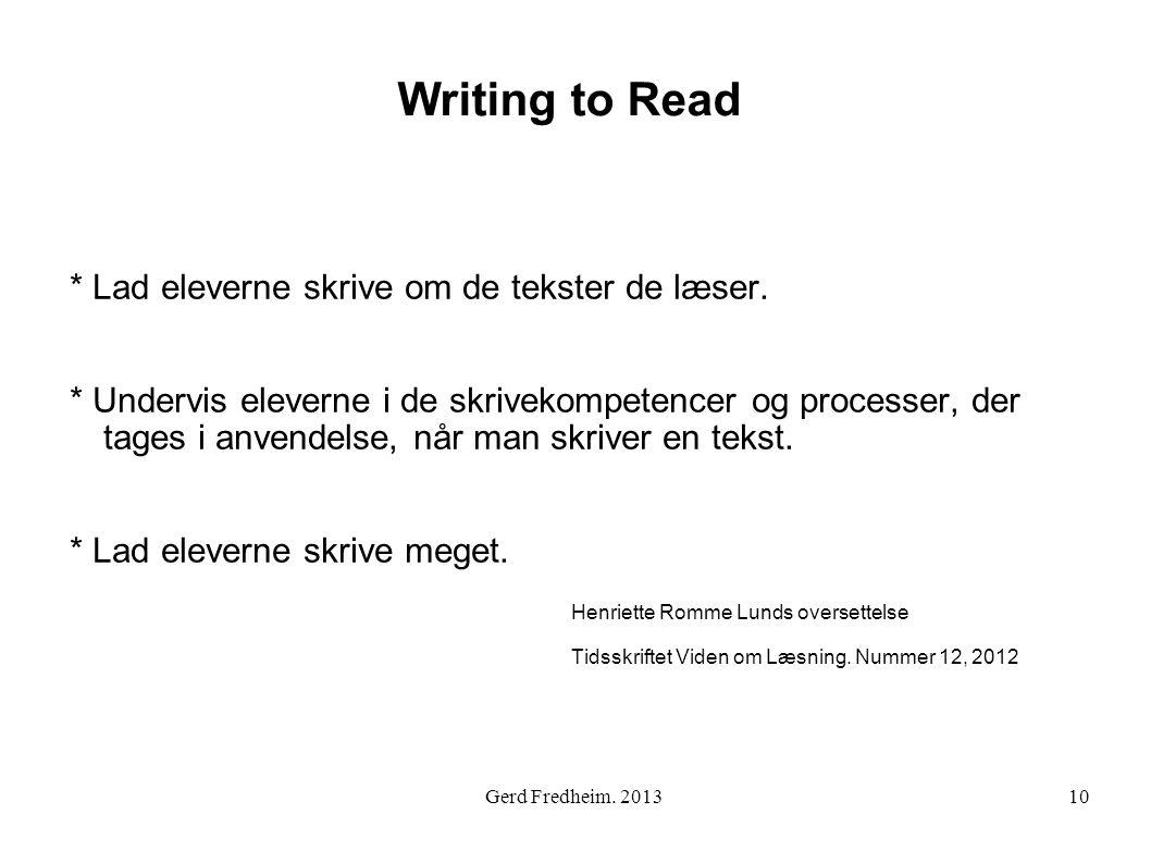 Writing to Read * Lad eleverne skrive om de tekster de læser. * Undervis eleverne i de skrivekompetencer og processer, der tages i anvendelse, når man