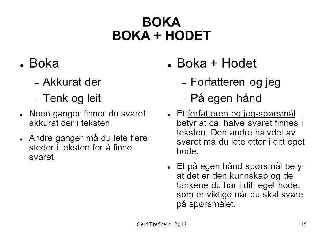 BOKA BOKA + HODET  Boka  Akkurat der  Tenk og leit  Noen ganger finner du svaret akkurat der i teksten.  Andre ganger må du lete flere steder i t