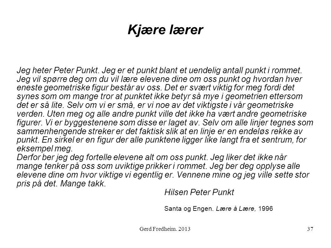 Kjære lærer Jeg heter Peter Punkt. Jeg er et punkt blant et uendelig antall punkt i rommet. Jeg vil spørre deg om du vil lære elevene dine om oss punk