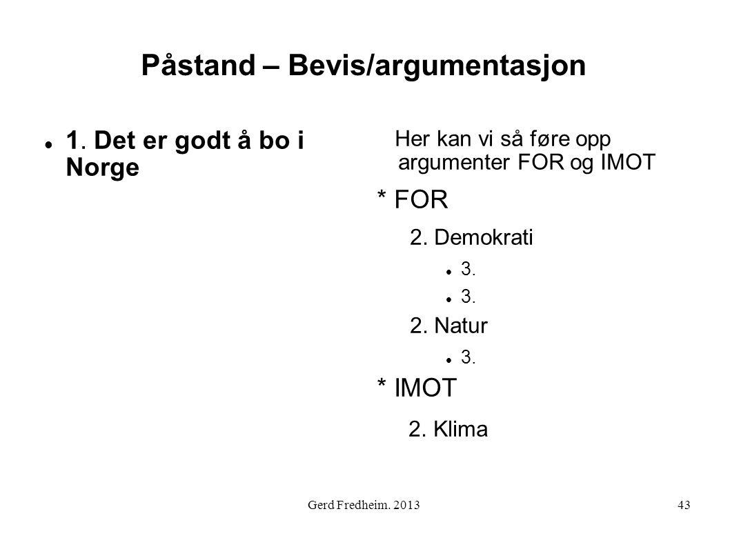 Påstand – Bevis/argumentasjon  1. Det er godt å bo i Norge Her kan vi så føre opp argumenter FOR og IMOT * FOR 2. Demokrati  3. 2. Natur  3. * IMOT