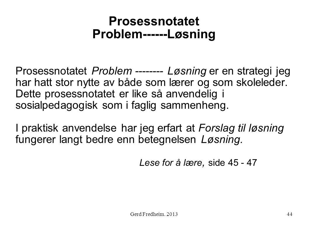 Prosessnotatet Problem------Løsning Prosessnotatet Problem -------- Løsning er en strategi jeg har hatt stor nytte av både som lærer og som skoleleder