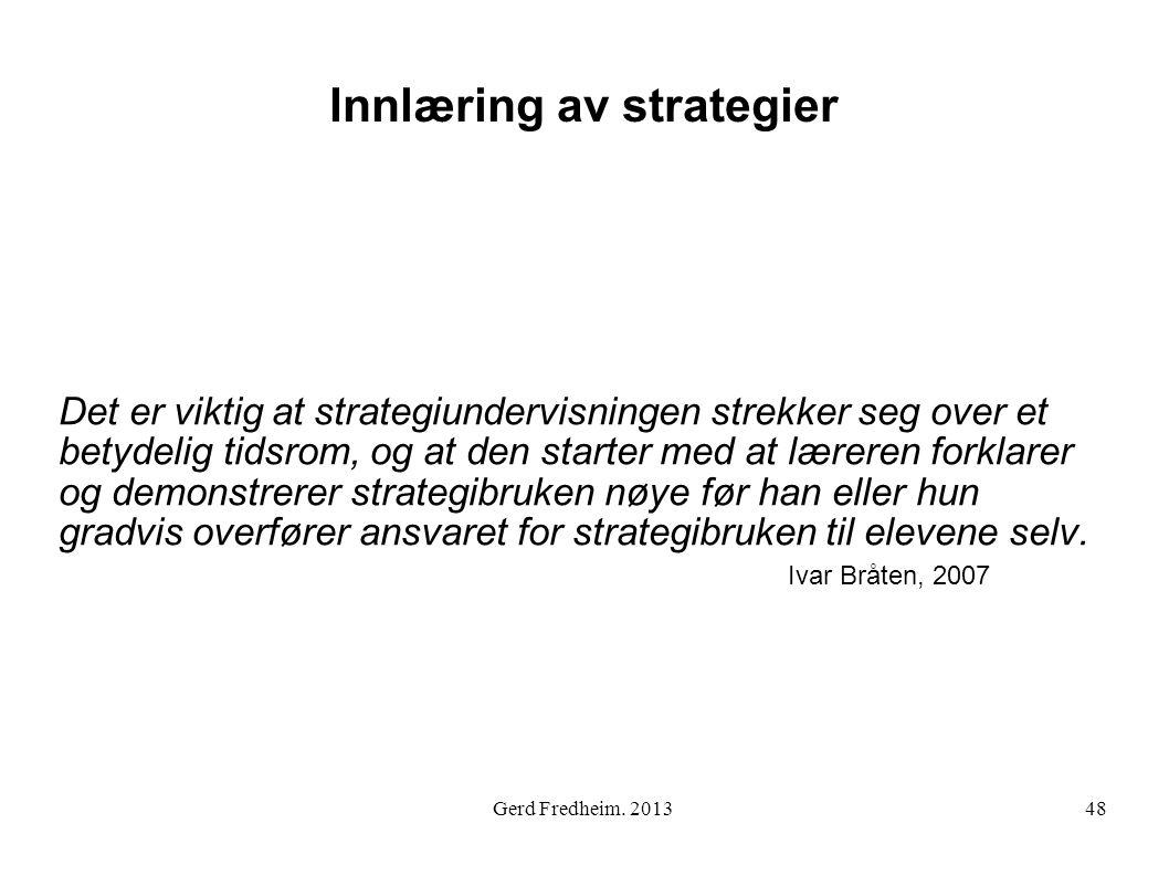 Innlæring av strategier Det er viktig at strategiundervisningen strekker seg over et betydelig tidsrom, og at den starter med at læreren forklarer og