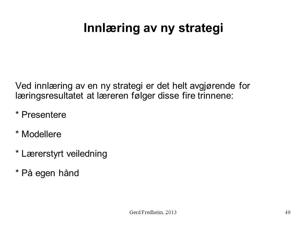 Innlæring av ny strategi Ved innlæring av en ny strategi er det helt avgjørende for læringsresultatet at læreren følger disse fire trinnene: * Present