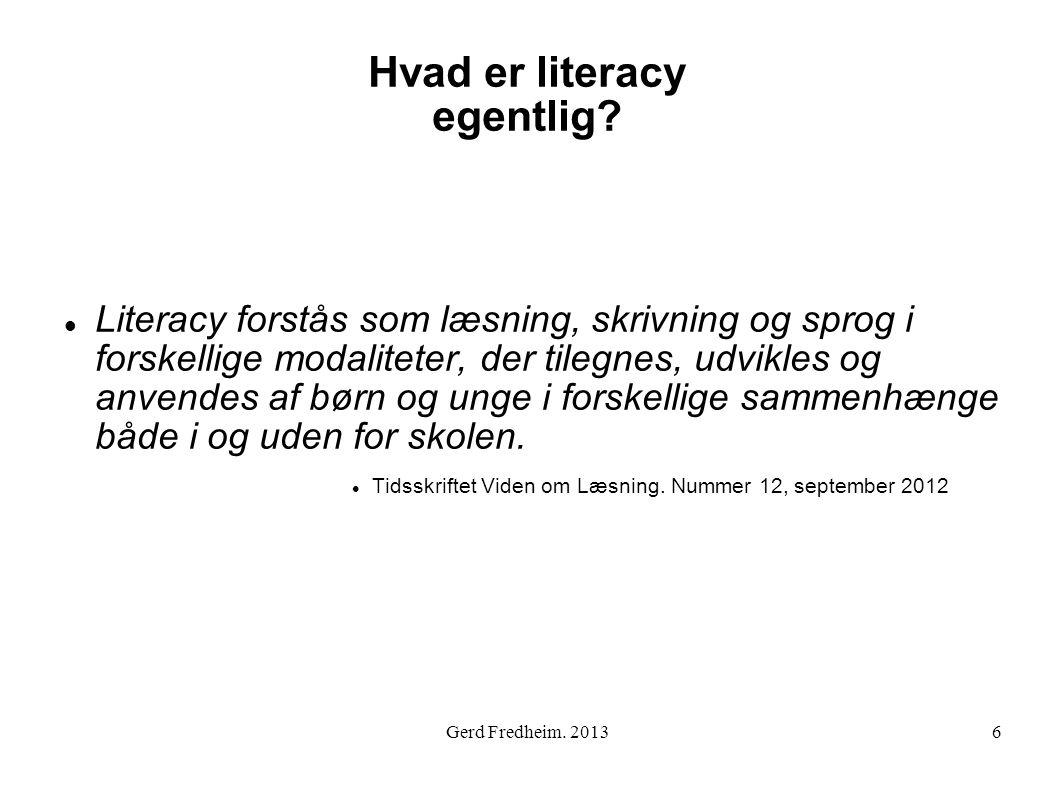 Hvad er literacy egentlig?  Literacy forstås som læsning, skrivning og sprog i forskellige modaliteter, der tilegnes, udvikles og anvendes af børn og