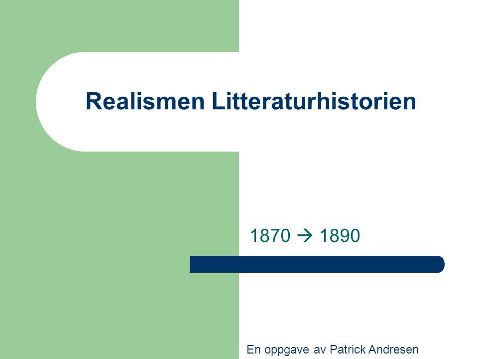 Realismen Litteraturhistorien 1870  1890 En oppgave av Patrick Andresen