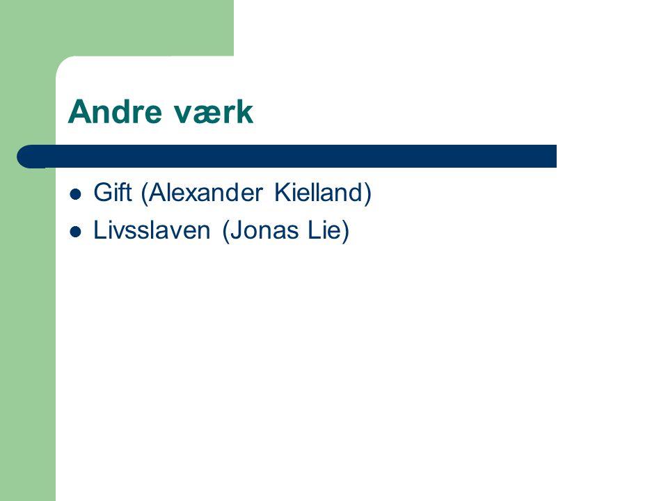 Andre værk  Gift (Alexander Kielland)  Livsslaven (Jonas Lie)