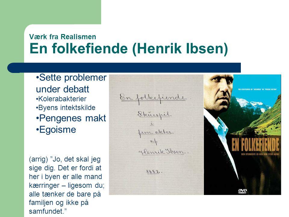 """Værk fra Realismen En folkefiende (Henrik Ibsen) •Sette problemer under debatt •Kolerabakterier •Byens intektskilde •Pengenes makt •Egoisme (arrig) """"J"""