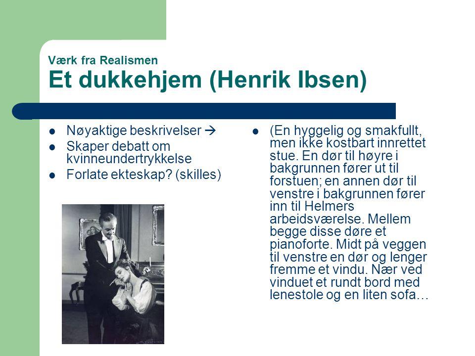 Værk fra Realismen Et dukkehjem (Henrik Ibsen)  Nøyaktige beskrivelser   Skaper debatt om kvinneundertrykkelse  Forlate ekteskap? (skilles)  (En