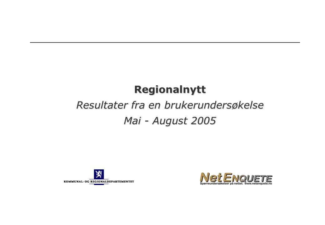 2005 Brukerundersøkelse Regionalnytt 2005 Regionalnytt Resultater fra en brukerundersøkelse Mai - August 2005