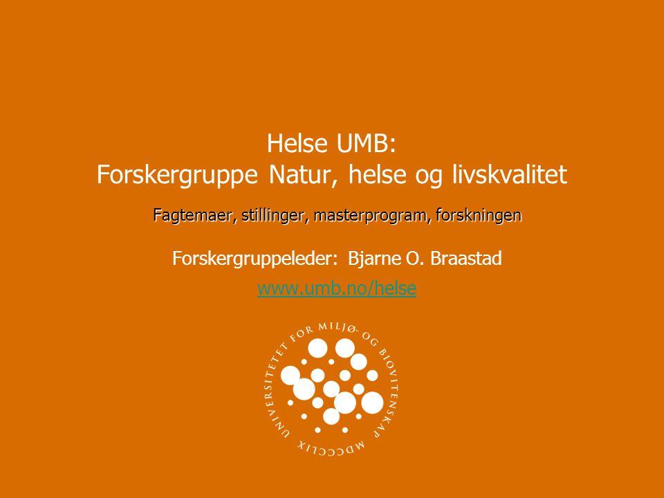 Helse UMB: Forskergruppe Natur, helse og livskvalitet Fagtemaer, stillinger, masterprogram, forskningen Forskergruppeleder: Bjarne O.