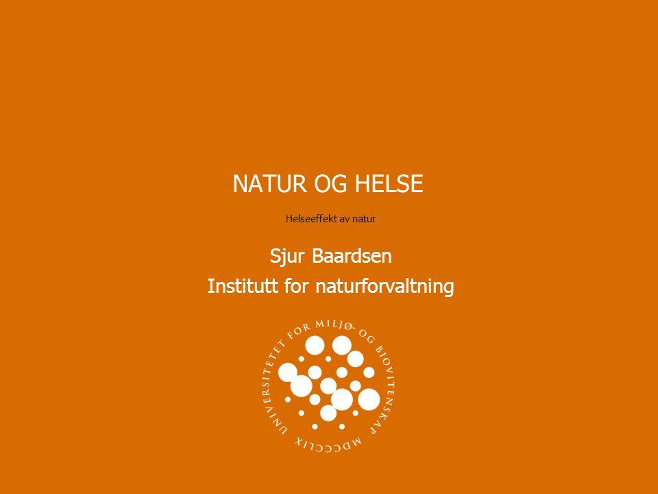 NATUR OG HELSE Helseeffekt av natur Sjur Baardsen Institutt for naturforvaltning