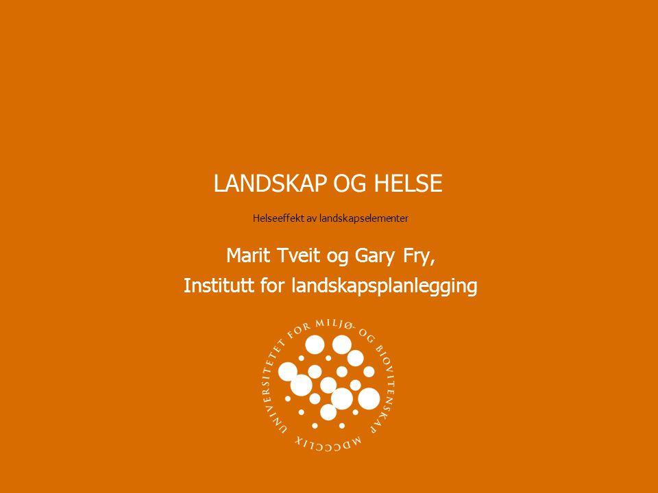 LANDSKAP OG HELSE Helseeffekt av landskapselementer Marit Tveit og Gary Fry, Institutt for landskapsplanlegging