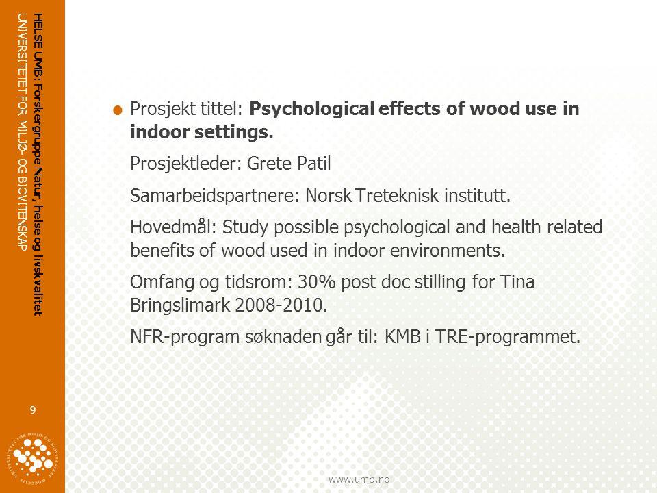 UNIVERSITETET FOR MILJØ- OG BIOVITENSKAP www.umb.no HELSE UMB: Forskergruppe Natur, helse og livskvalitet 9  Prosjekt tittel: Psychological effects of wood use in indoor settings.