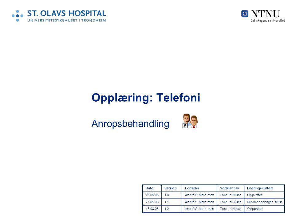 Opplæring: Telefoni Anropsbehandling DatoVersjonForfatterGodkjent avEndringer utført 26.05.051.0André S. MathiesenTore Jo NilsenOpprettet 27.05.051.1A