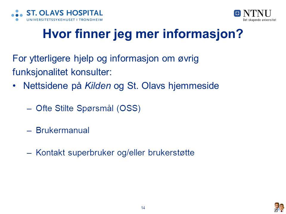 14 Hvor finner jeg mer informasjon? For ytterligere hjelp og informasjon om øvrig funksjonalitet konsulter: •Nettsidene på Kilden og St. Olavs hjemmes