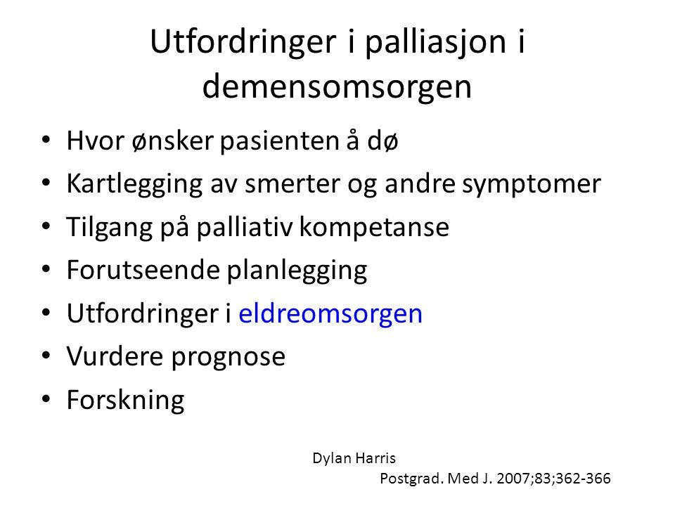 Utfordringer i palliasjon i demensomsorgen • Hvor ønsker pasienten å dø • Kartlegging av smerter og andre symptomer • Tilgang på palliativ kompetanse