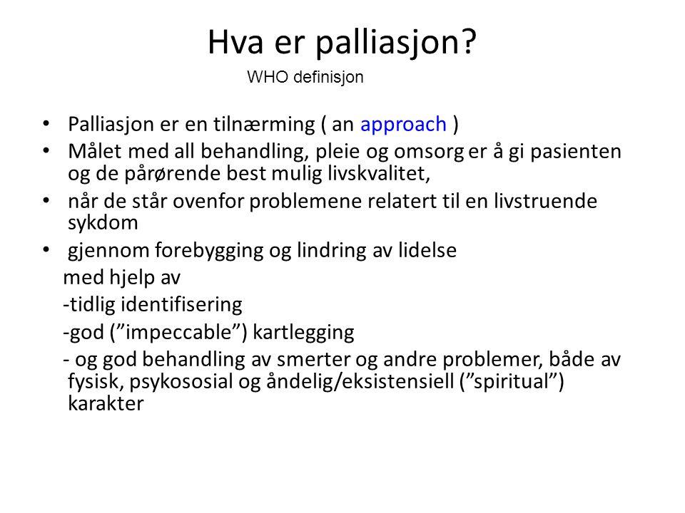 Hva er palliasjon? • Palliasjon er en tilnærming ( an approach ) • Målet med all behandling, pleie og omsorg er å gi pasienten og de pårørende best mu