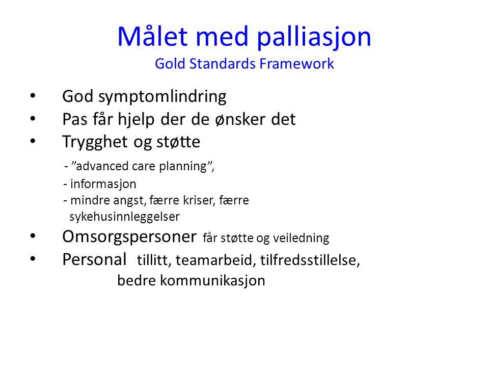 """Målet med palliasjon Gold Standards Framework • God symptomlindring • Pas får hjelp der de ønsker det • Trygghet og støtte - """"advanced care planning"""","""