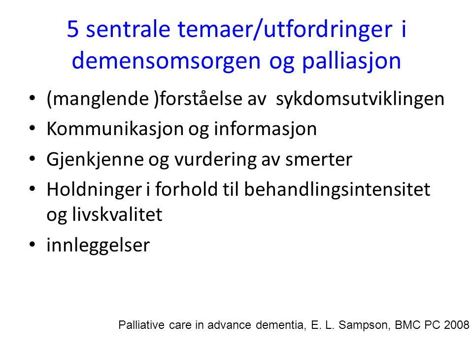 5 sentrale temaer/utfordringer i demensomsorgen og palliasjon • (manglende )forståelse av sykdomsutviklingen • Kommunikasjon og informasjon • Gjenkjen