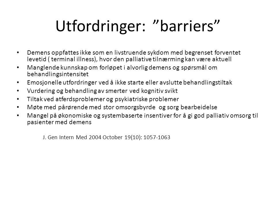 """Utfordringer: """"barriers"""" • Demens oppfattes ikke som en livstruende sykdom med begrenset forventet levetid ( terminal illness), hvor den palliative ti"""