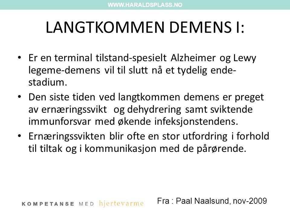 LANGTKOMMEN DEMENS I: • Er en terminal tilstand-spesielt Alzheimer og Lewy legeme-demens vil til slutt nå et tydelig ende- stadium. • Den siste tiden