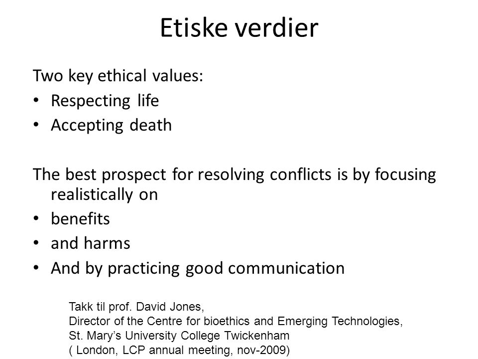Etiske verdier Two key ethical values: • Respecting life • Accepting death The best prospect for resolving conflicts is by focusing realistically on •