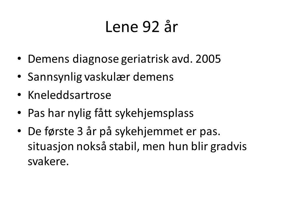 Lene 92 år • Demens diagnose geriatrisk avd. 2005 • Sannsynlig vaskulær demens • Kneleddsartrose • Pas har nylig fått sykehjemsplass • De første 3 år