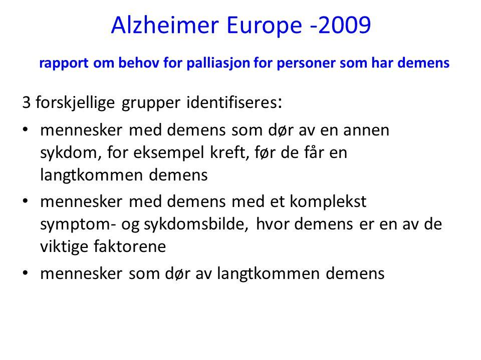 Alzheimer Europe -2009 rapport om behov for palliasjon for personer som har demens 3 forskjellige grupper identifiseres : • mennesker med demens som d