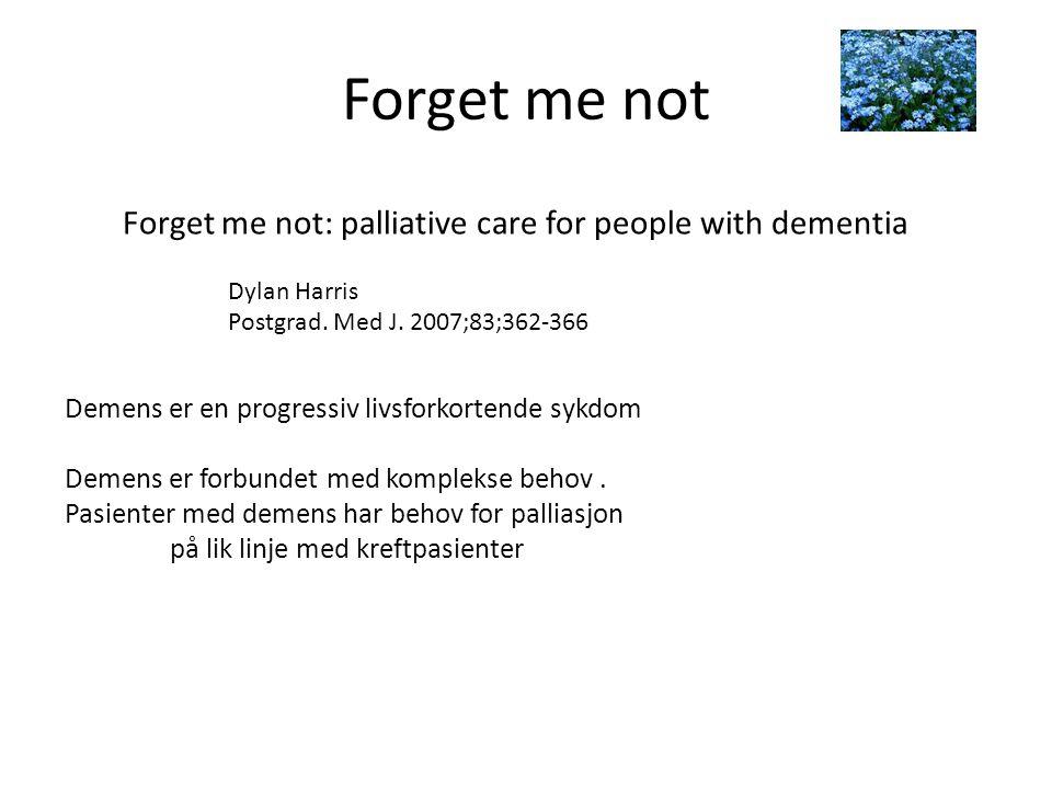 Forget me not Forget me not: palliative care for people with dementia Dylan Harris Postgrad. Med J. 2007;83;362-366 Demens er en progressiv livsforkor