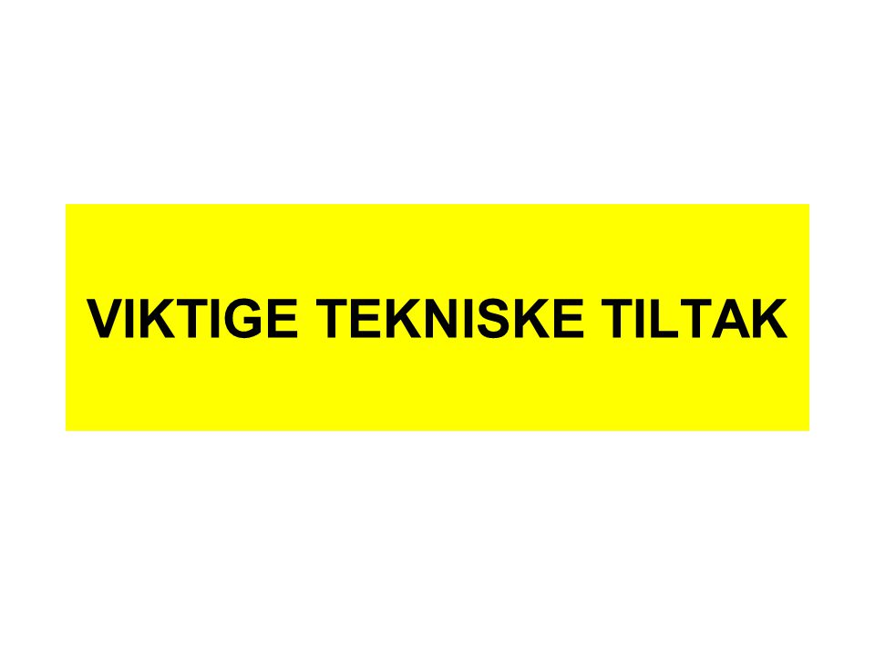 VIKTIGE TEKNISKE TILTAK