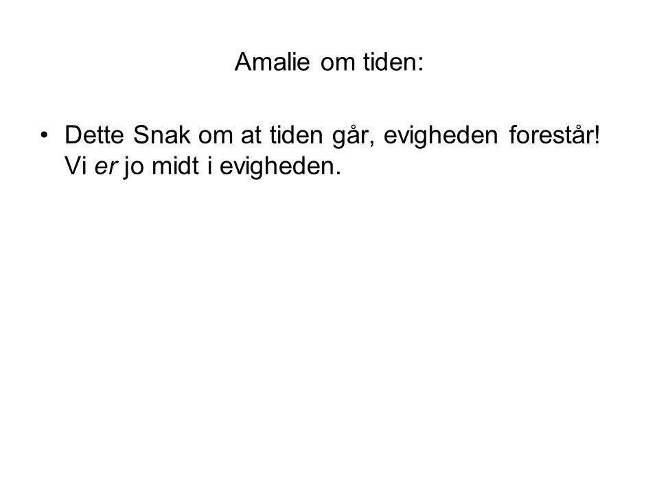 Amalie om tiden: •Dette Snak om at tiden går, evigheden forestår! Vi er jo midt i evigheden.