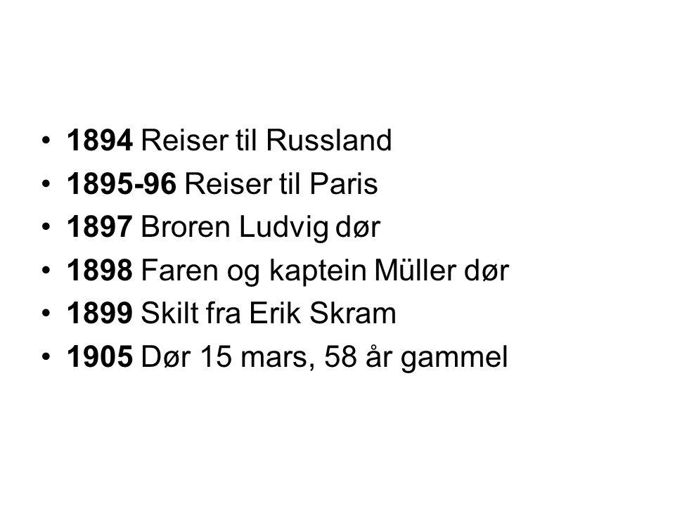 •1894 Reiser til Russland •1895-96 Reiser til Paris •1897 Broren Ludvig dør •1898 Faren og kaptein Müller dør •1899 Skilt fra Erik Skram •1905 Dør 15