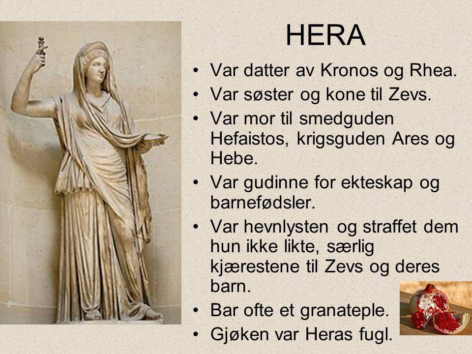 HERA •Var datter av Kronos og Rhea. •Var søster og kone til Zevs. •Var mor til smedguden Hefaistos, krigsguden Ares og Hebe. •Var gudinne for ekteskap